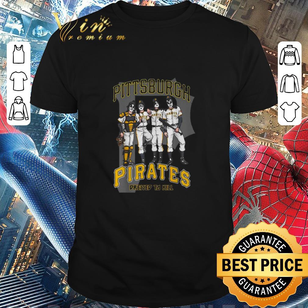 Awesome Kiss Pittsburgh Pirates Dressed To Kill Shirt 1 1.jpg