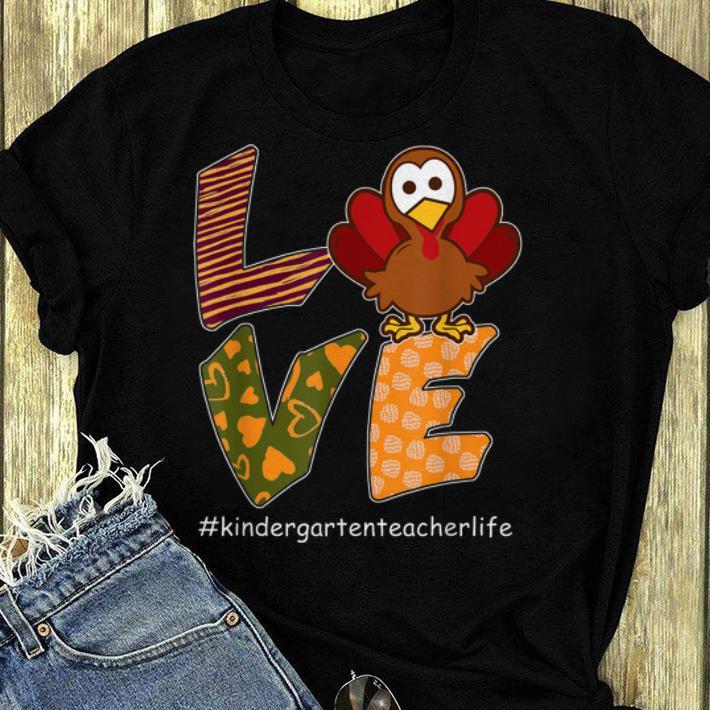 Awesome LOVE Turkey Thanksgiving Kindergarten Teacher Life shirt