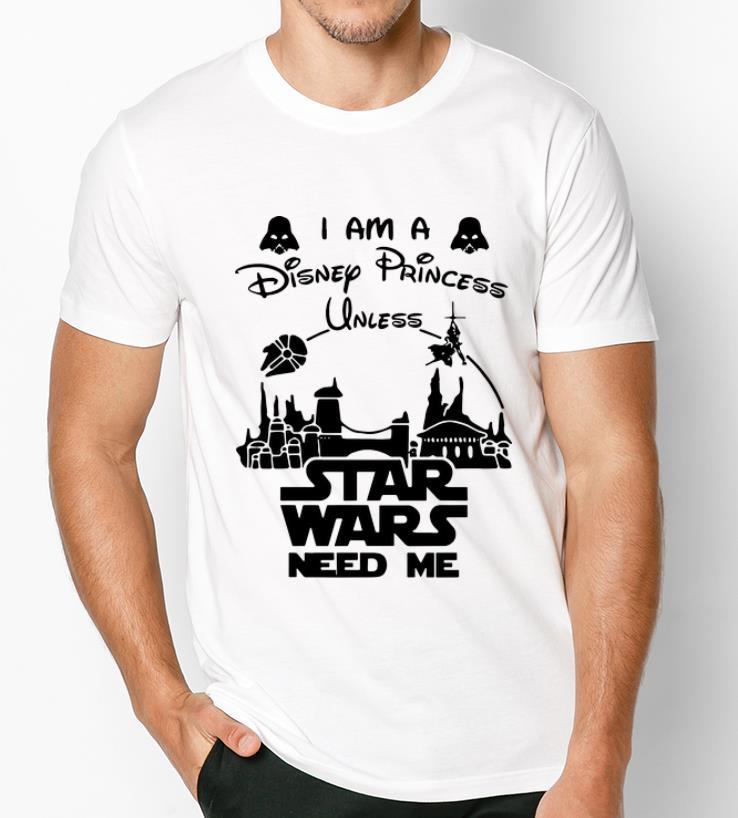 Great I Am A Disney Princess Unless Star Wars Need Me Shirt 3 1.jpg