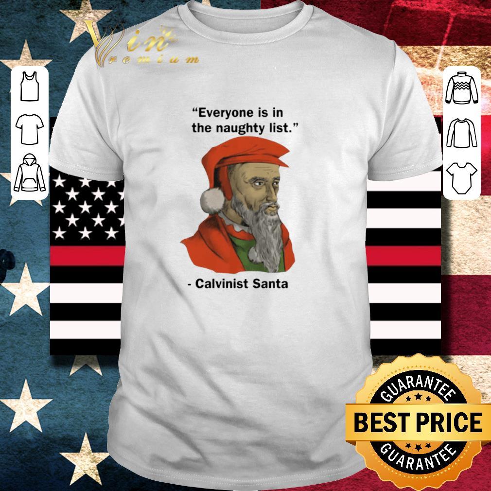 Hot Everyone Is On The Naughty List Calvinist Santa Christmas Shirt 1 2 1.jpg