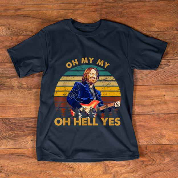 Hot Vintage Tom Petty Oh My My Oh Hell Yes Shirt 1 1 1.jpg
