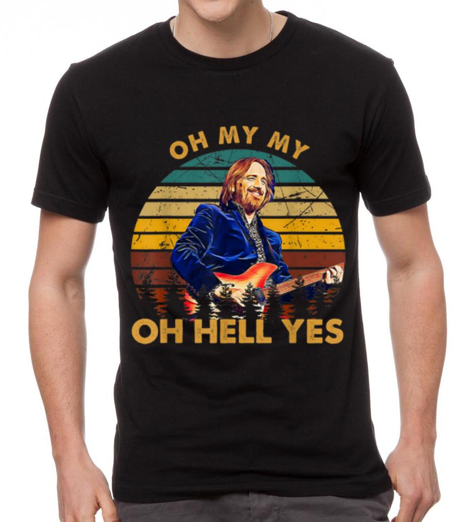 Hot Vintage Tom Petty Oh My My Oh Hell Yes Shirt 2 1 1.jpg