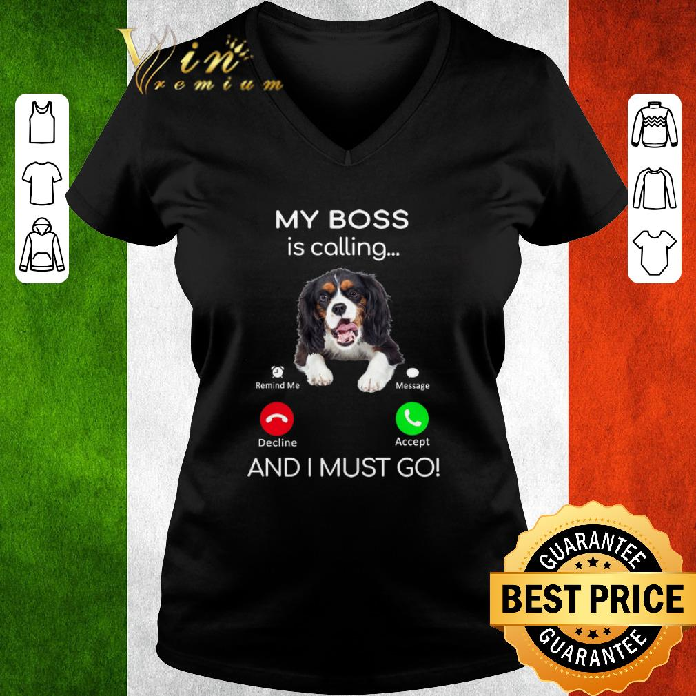 Nice Cavalier King Charles Spaniel My Boss Is Calling And I Must Go Shirt 3 1.jpg