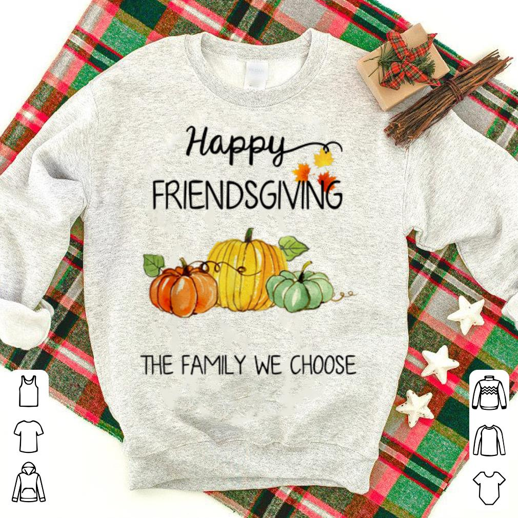 Nice Happy Friendsgiving The Family We Choose Thanksgiving Day Shirt 1 1.jpg