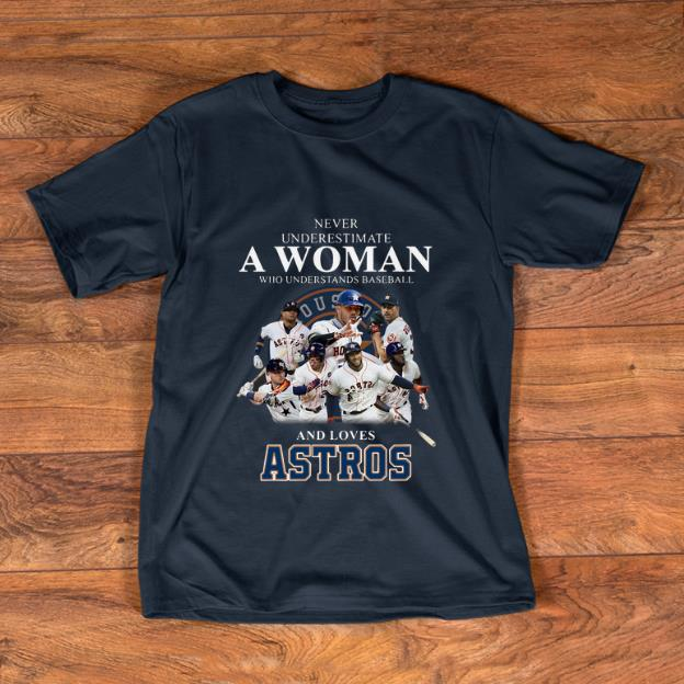 Nice Never Underestimate A Woman Who Understands Baseball And Loves Astros Signatures Shirt 1 1.jpg