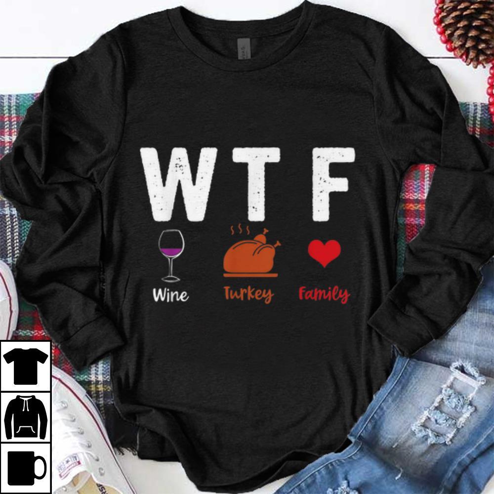 Nice Thanksgiving Day Gift Wtf Wine Turkey Family Funny Shirt 1 1.jpg