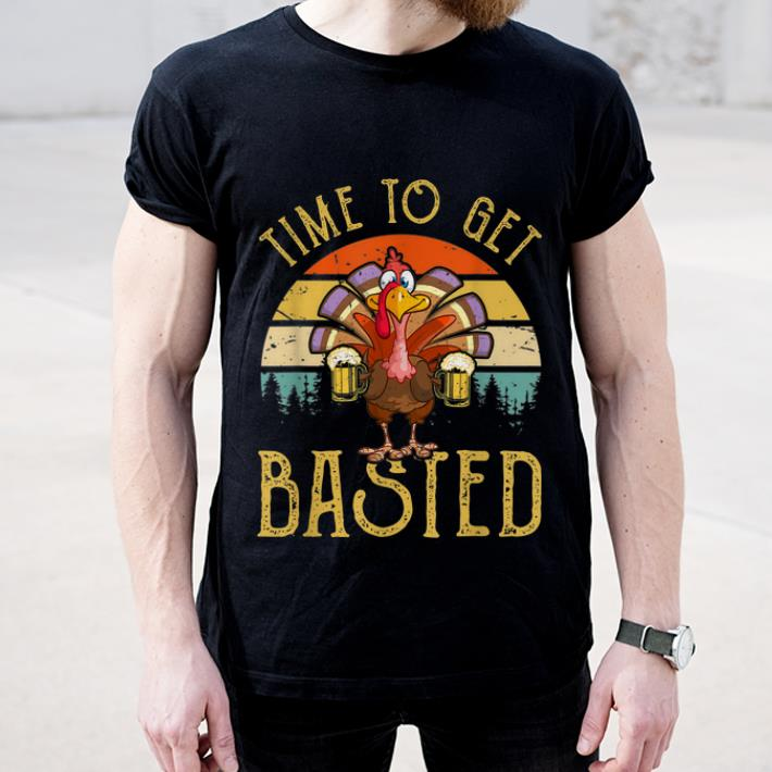 Nice Time To Get Basted Turkey Beer Thanksgiving Vintage shirt