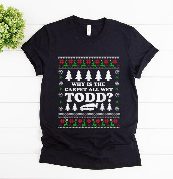Original Why Is The Carpet All Wet Todd Margo Christmas Vacation Shirt 1 1.jpg
