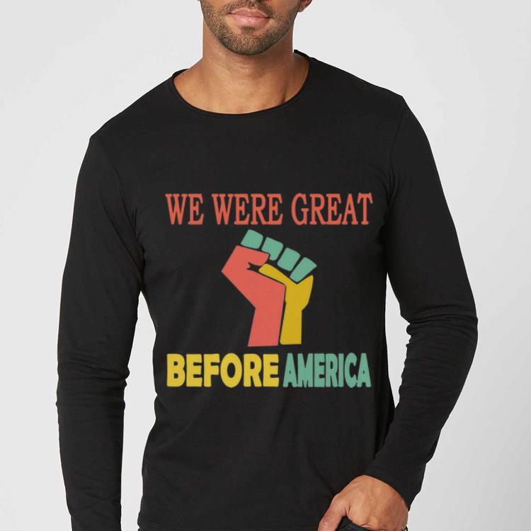 Premium We Were Great Before America shirt