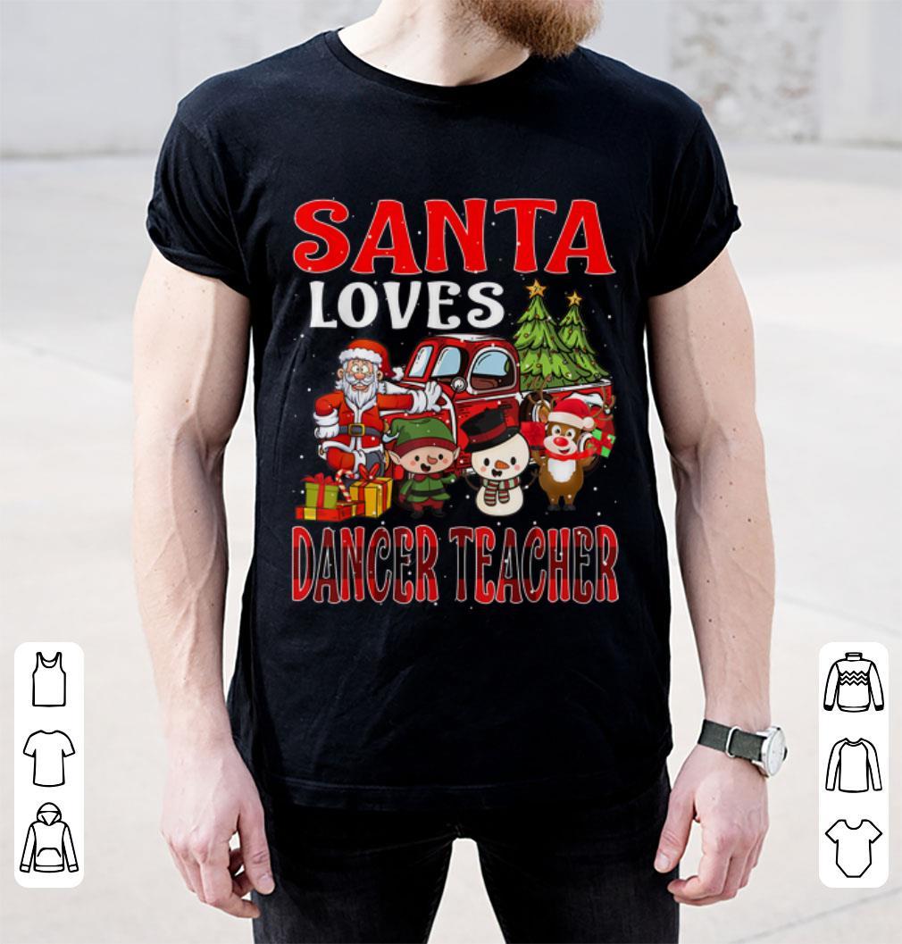 Pretty Christmas Santa Loves Dancer Teacher Merry X Mas Shirt 2 1.jpg