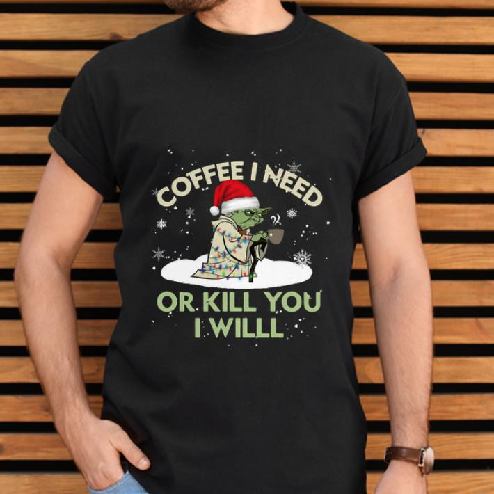 Pretty Santa Baby Yoda Coffee I Need Or Kill You I Will Shirt 2 1.jpg