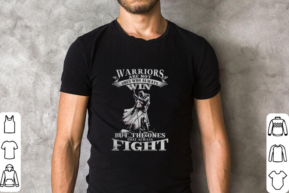 Warriors Are Not Ones Who Always Win But The Ones That Fight Shirt 2 1.jpg