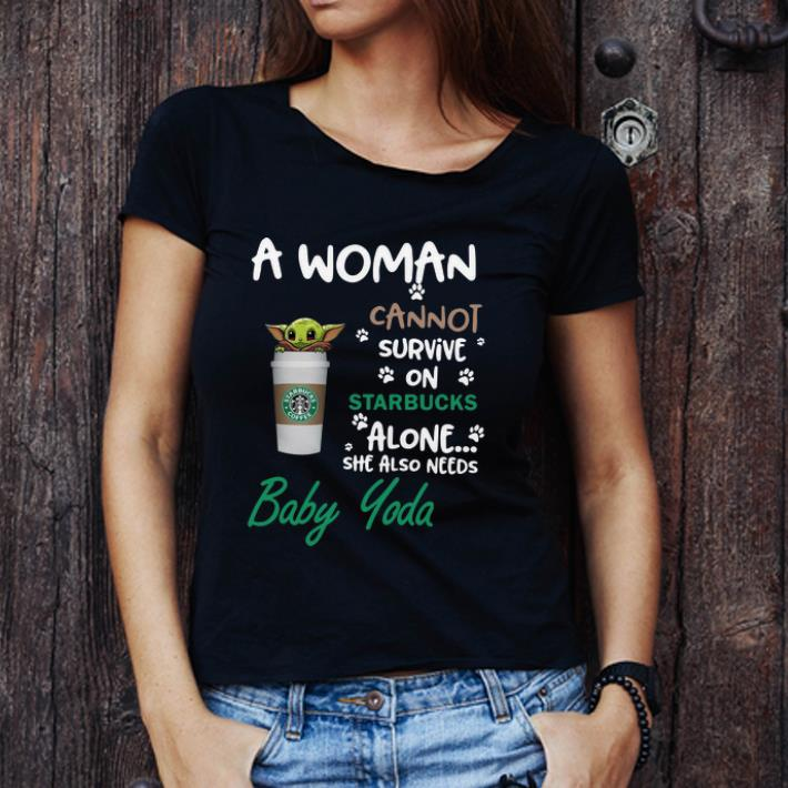 Awesome A Woman Cannot Survive On Starbucks Alone She Also Need Baby Yoda Shirt 3 1.jpg