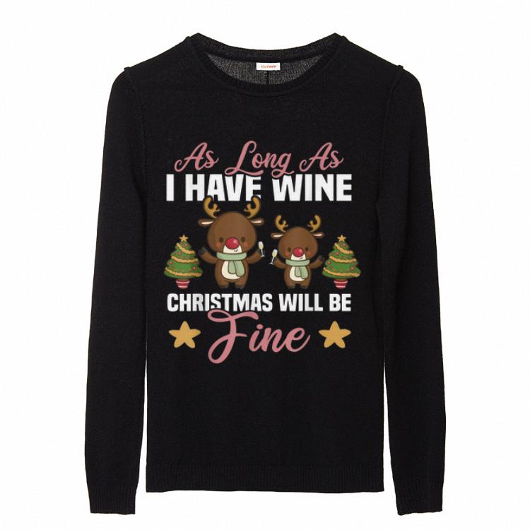 Awesome As Long As I Have Wine Christmas Will Be Fine Holiday Gift Sweater 2 1.jpg