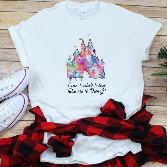 Hot I Can T Adult Today Take Me To Disney Shirt 1 1.jpg