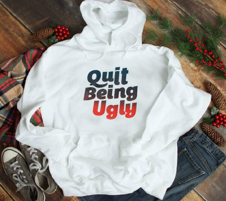 Official Quit Being Ugly Shirt 1 1.jpg