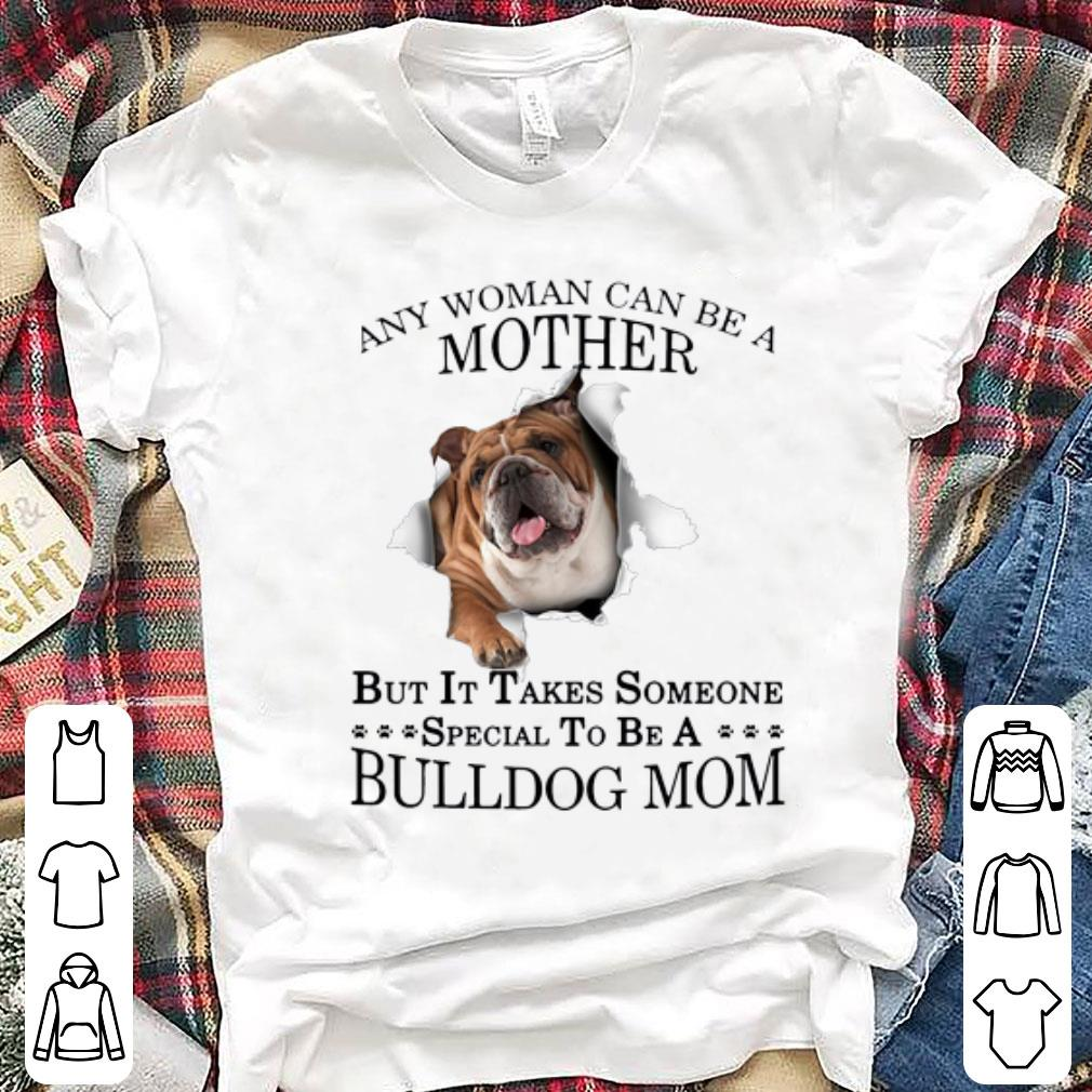 Awesome Any Woman Can Be A Mother But It Takes Someone Special To Be A Bulldog Mom Shirt 1 2 1.jpg