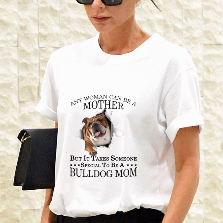 Awesome Any Woman Can Be A Mother But It Takes Someone Special To Be A Bulldog Mom Shirt 3 1.jpg