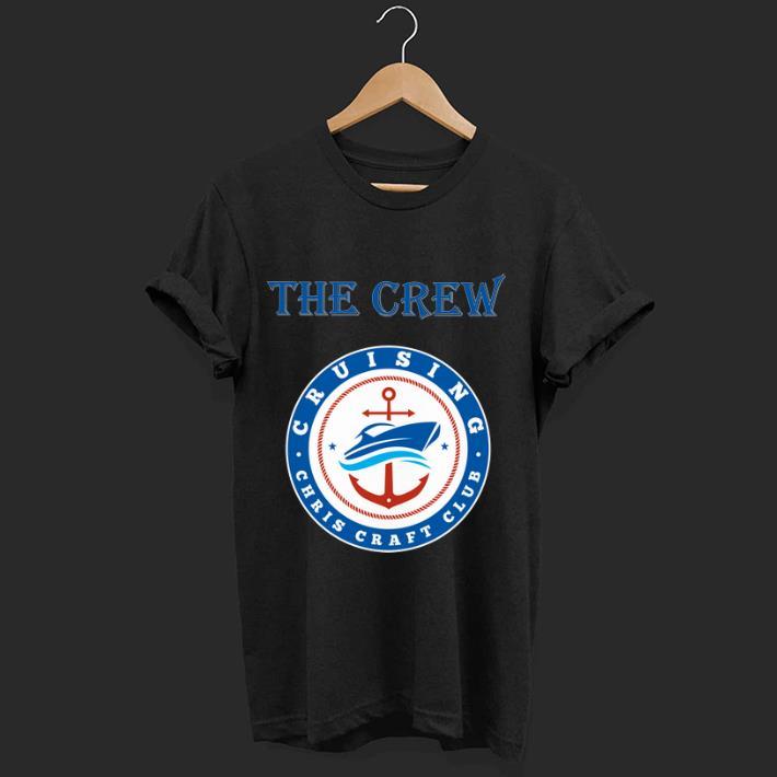 Awesome Cruising Chris Craft Club The Crew Shirt 1 1.jpg