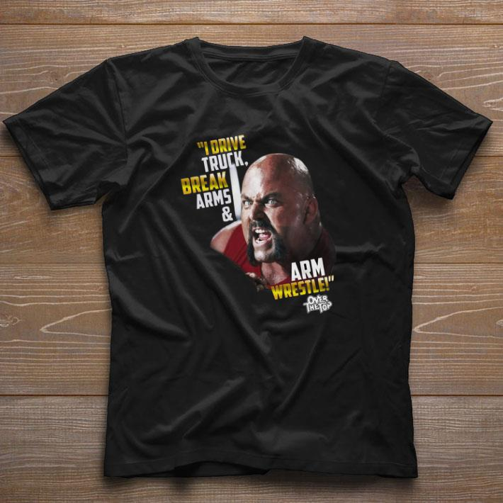 Funny I Drive Truck Break Arms Arm Wrestle Over The Top Shirt 1 1.jpg