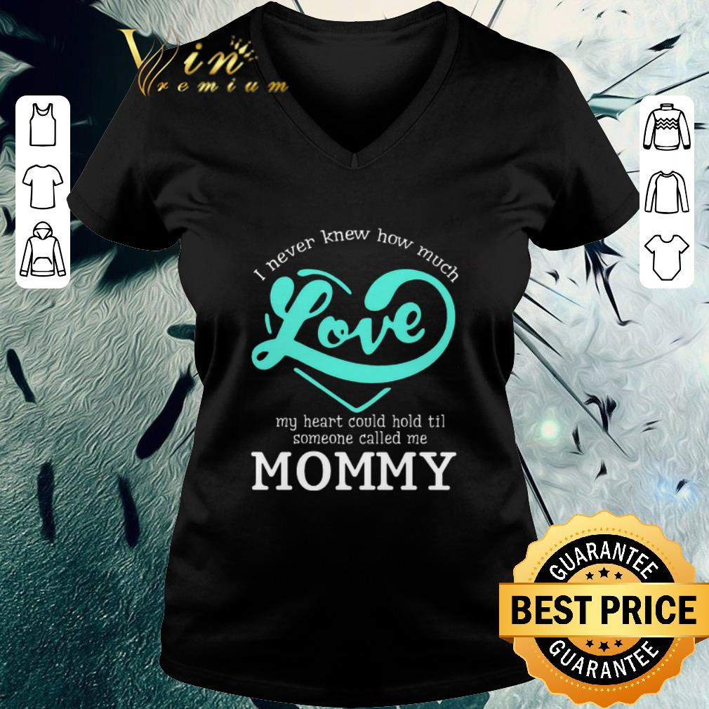 Funny I Never Knew How Much Love My Heart Could Hold Til Called Mommy Shirt 3 1.jpg