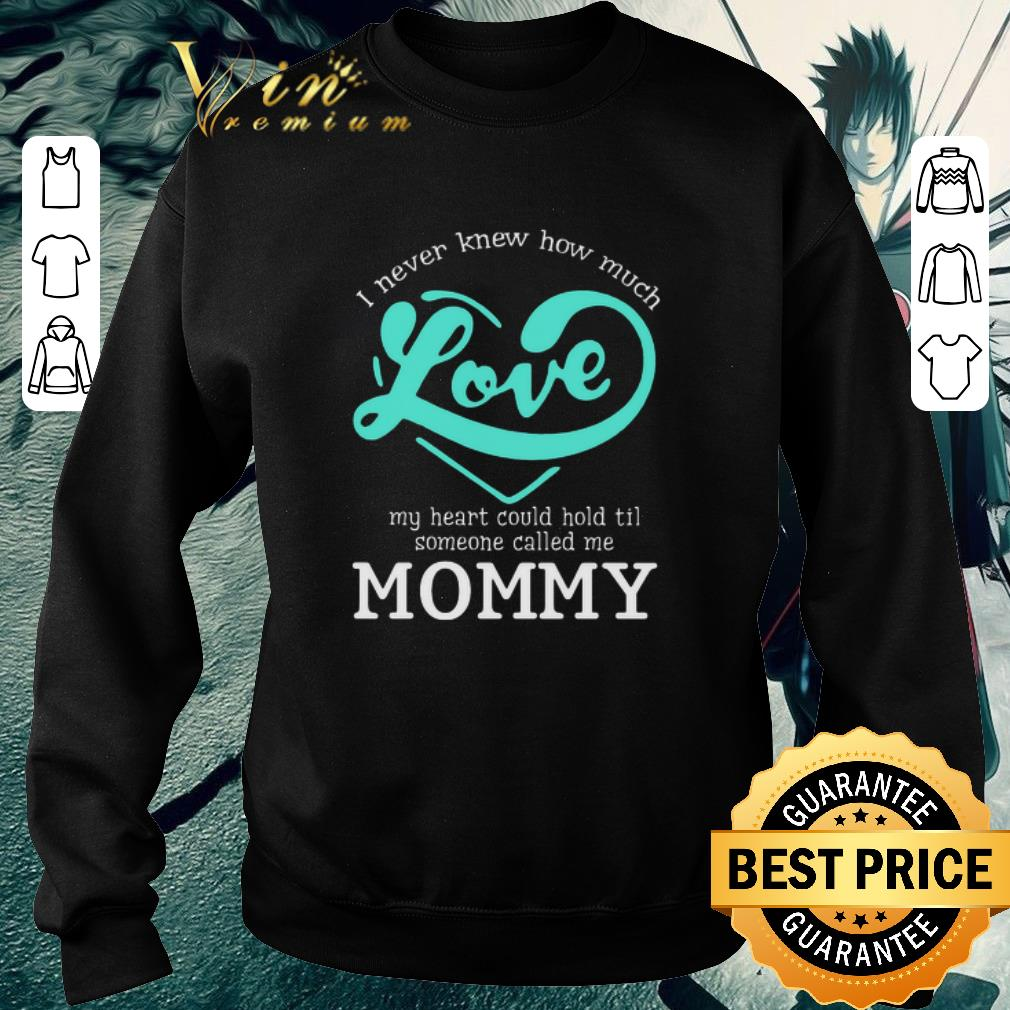 Funny I never knew how much love my heart could hold til called mommy shirt