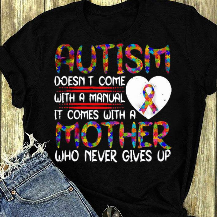 Hot Autism Doesn't Come With A Manual It Comes With A Mother shirt