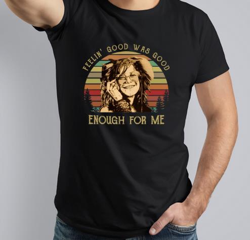 Nice Janis Joplin Feelin Good Was Good Enough For Me Sunset Shirt 3 1.jpg