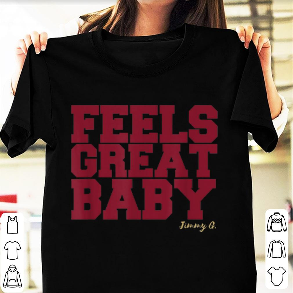 Top Feels Great Baby Jimmy G Shirt 1 1.jpg