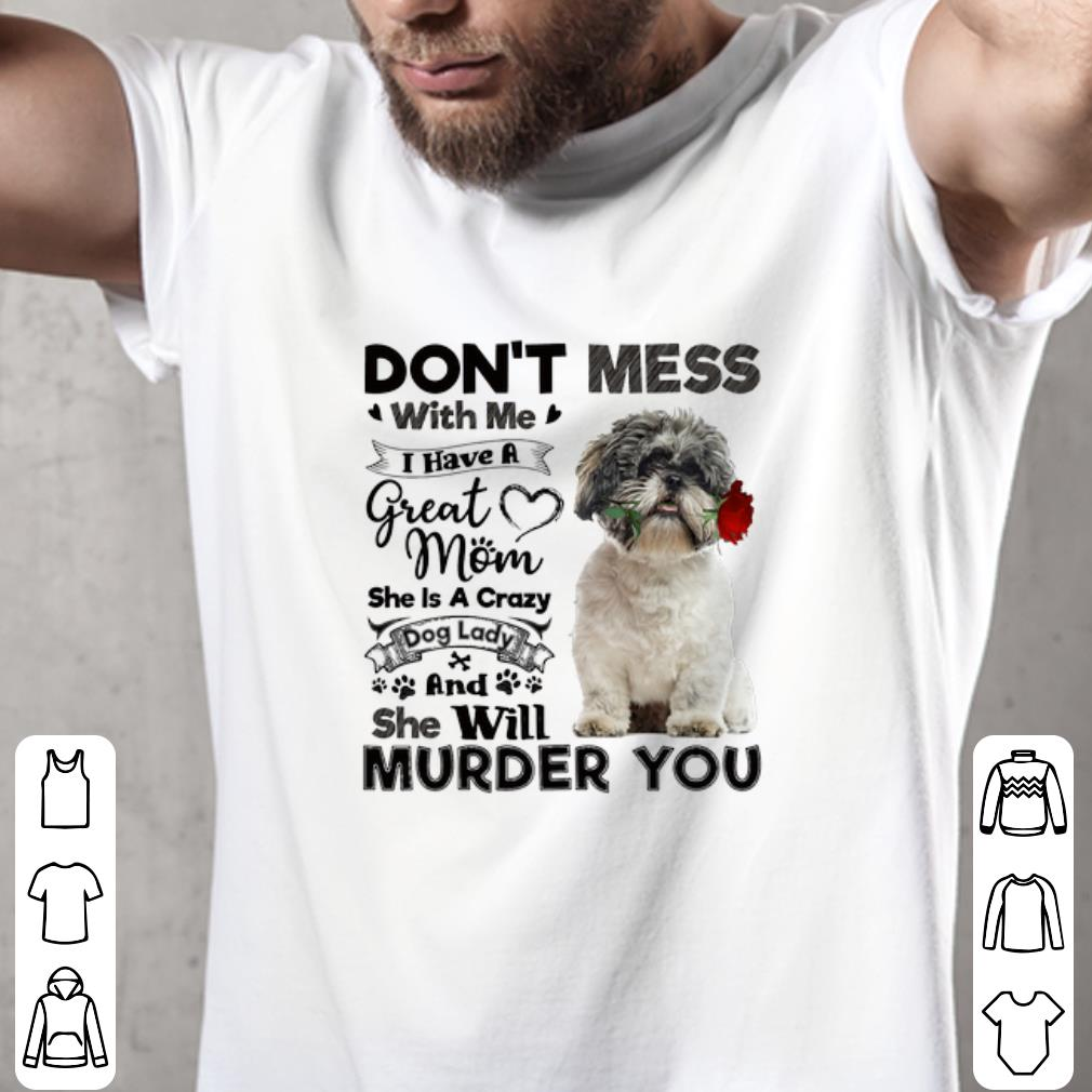 Top Shih Tzu Don T Mess With Me I Have A Great Mom A Crazy Dog Lady Shirt 2 1.jpg