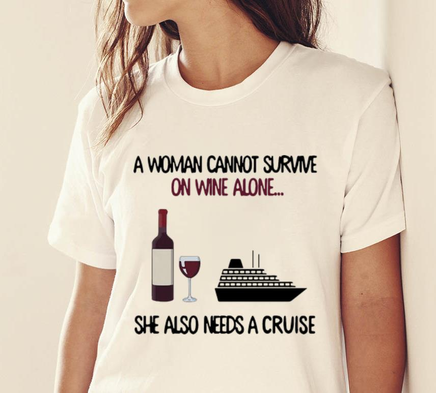 Awesome A Woman Cannot Survive On Wine Alone She Also Needs A Cruise Shirt 2 1.jpg
