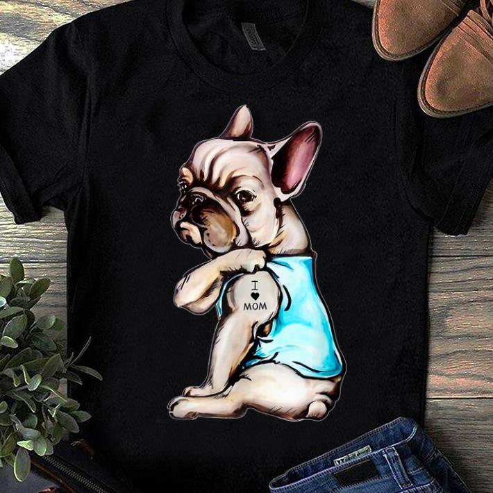 Awesome French Bulldog I Love Mom Tattoo Bulldog Lovers Shirt 1 1.jpg