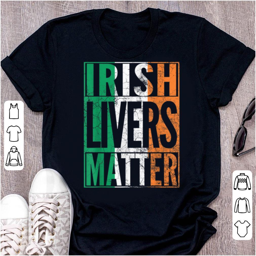 Beautiful Irish Livers Matter St Patrick S Day Beer Drinking Gift Shirt 1 1.jpg