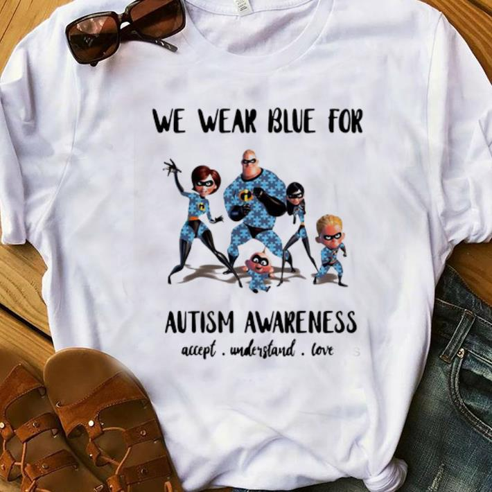 Original The Incredibles We Wear Blue For Autism Awareness Accept Understand Love Shirt 1 1.jpg