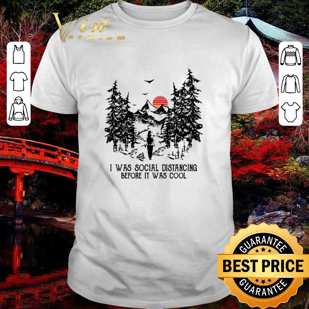 Awesome I Was Social Distancing Before It Was Cool Hiking Sunset Shirt 1 1.jpg