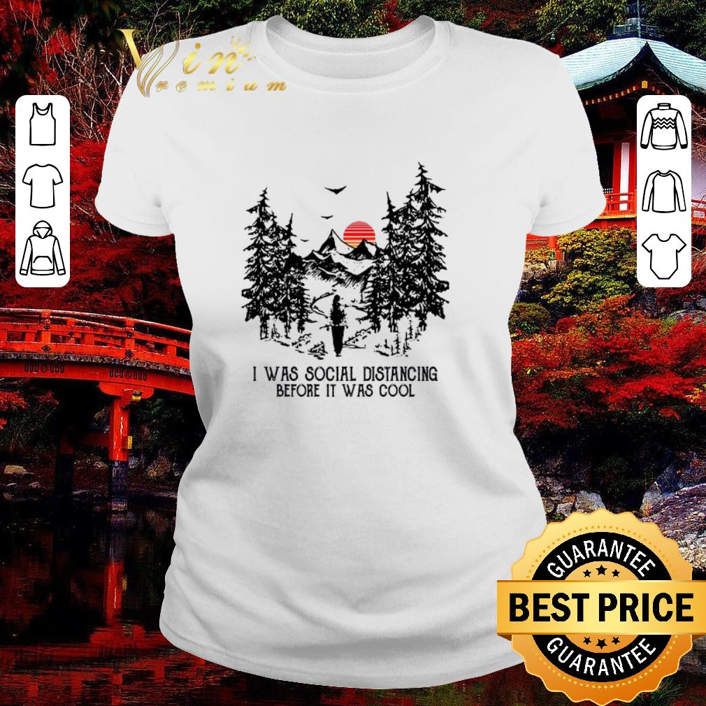 Awesome I Was Social Distancing Before It Was Cool Hiking Sunset Shirt 2 1.jpg