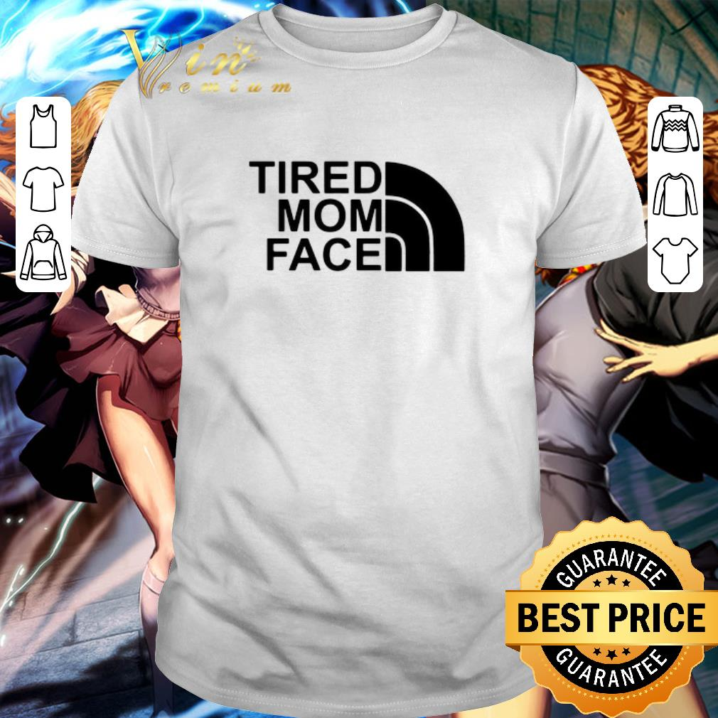 Awesome Tired Mom Face And The North Face Logo Shirt 1 1.jpg