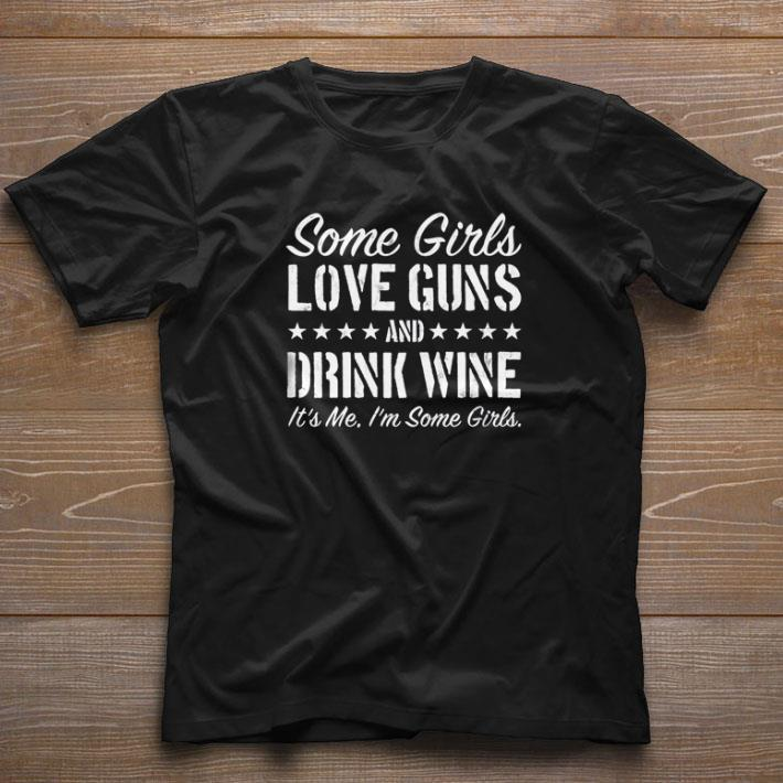 Funny Some Girls Love Guns And Drink Wine It S Me I M Some Girls Shirt 1 1 1.jpg