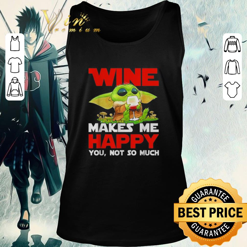 Hot Baby Yoda Drink Wine Makes Me Happy You Not So Much Star Wars Shirt 2 1.jpg