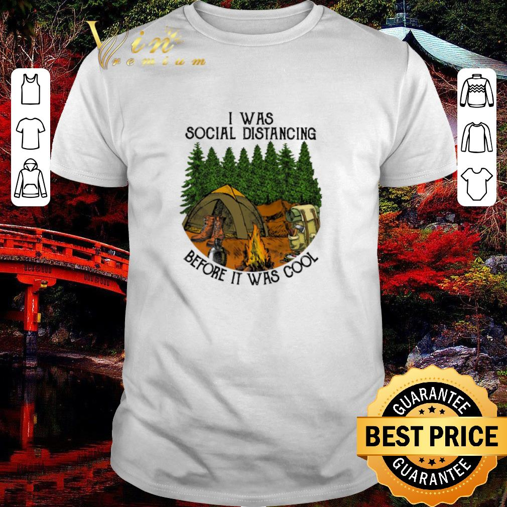 Hot Camping I Was Social Distancing Before It Was Cool Shirt 1 1.jpg