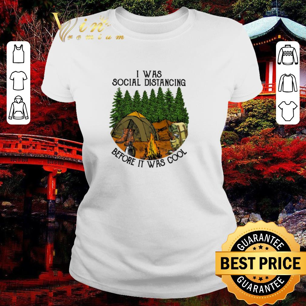 Hot Camping I Was Social Distancing Before It Was Cool Shirt 2 1.jpg