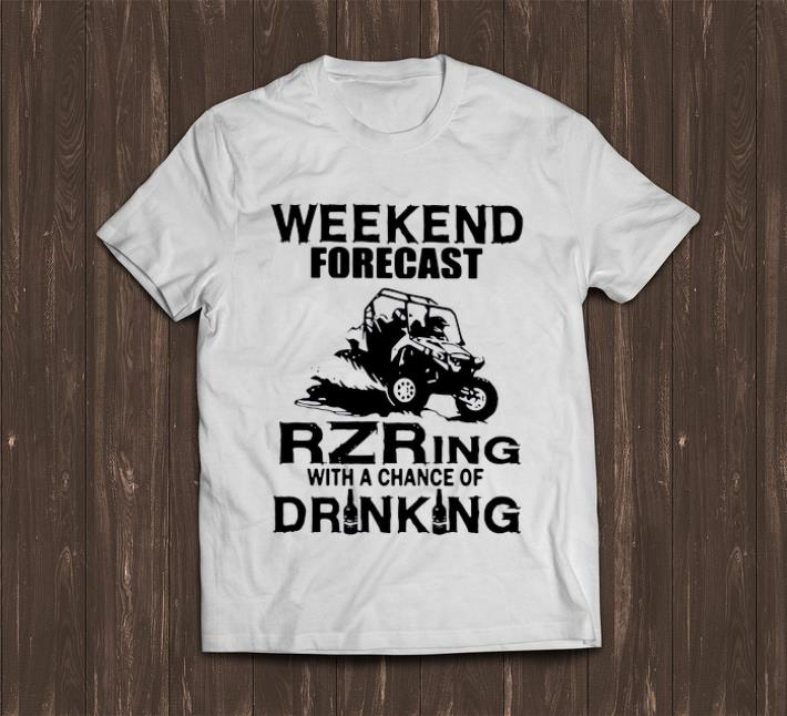 Hot Weekend Forecast Rzring With A Chance Of Drinking Shirt 1 1.jpg