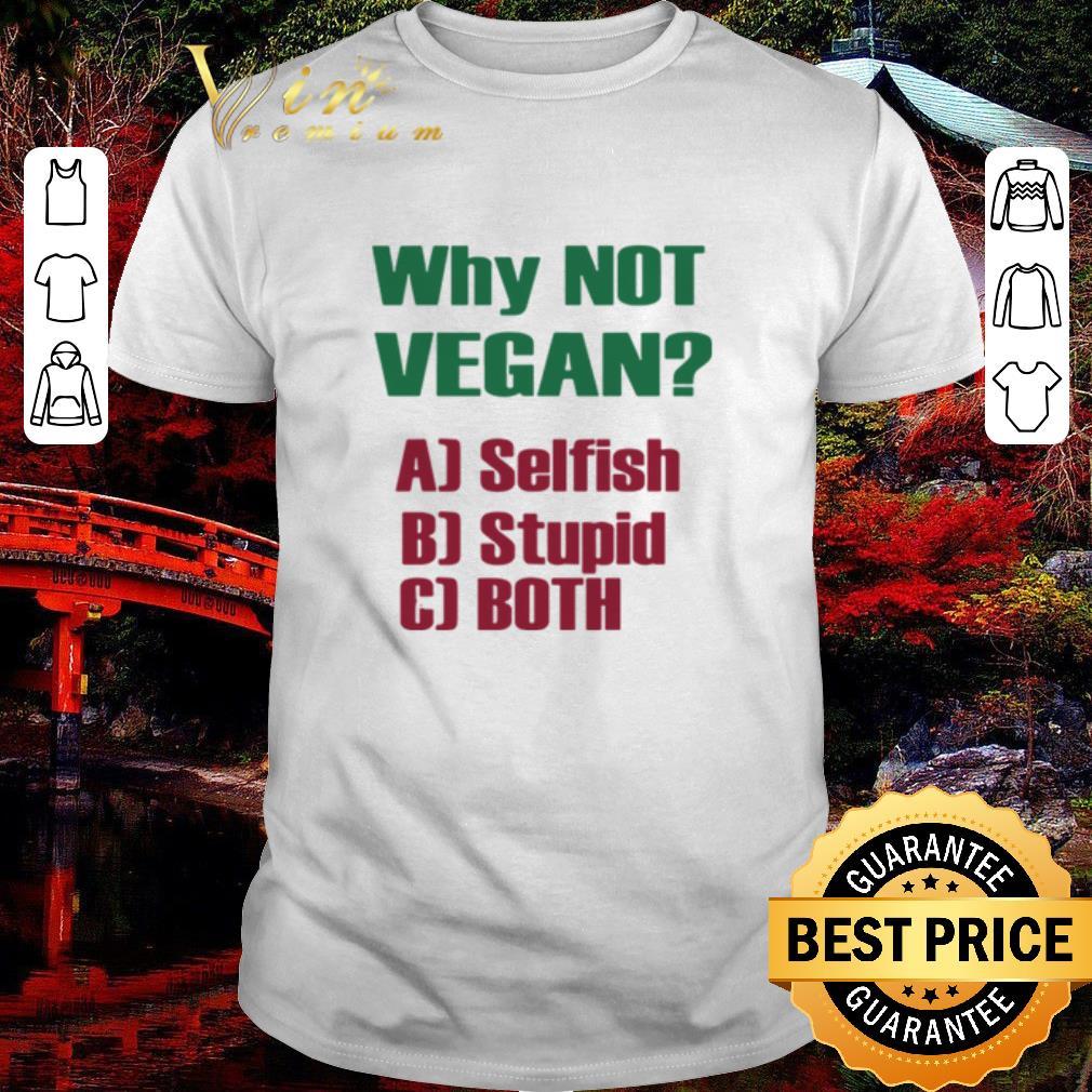 Hot Why Not Vegan Aj Selfish Bj Stupid Cj Both Shirt 1 1.jpg