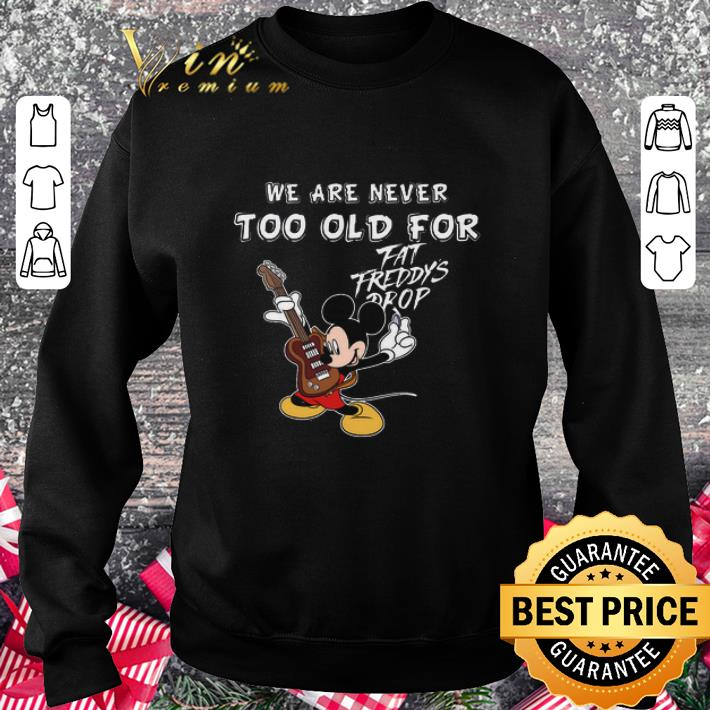 Nice Mickey Mouse We Are Never Too Old For Fat Freddy S Drop Shirt 3 1.jpg