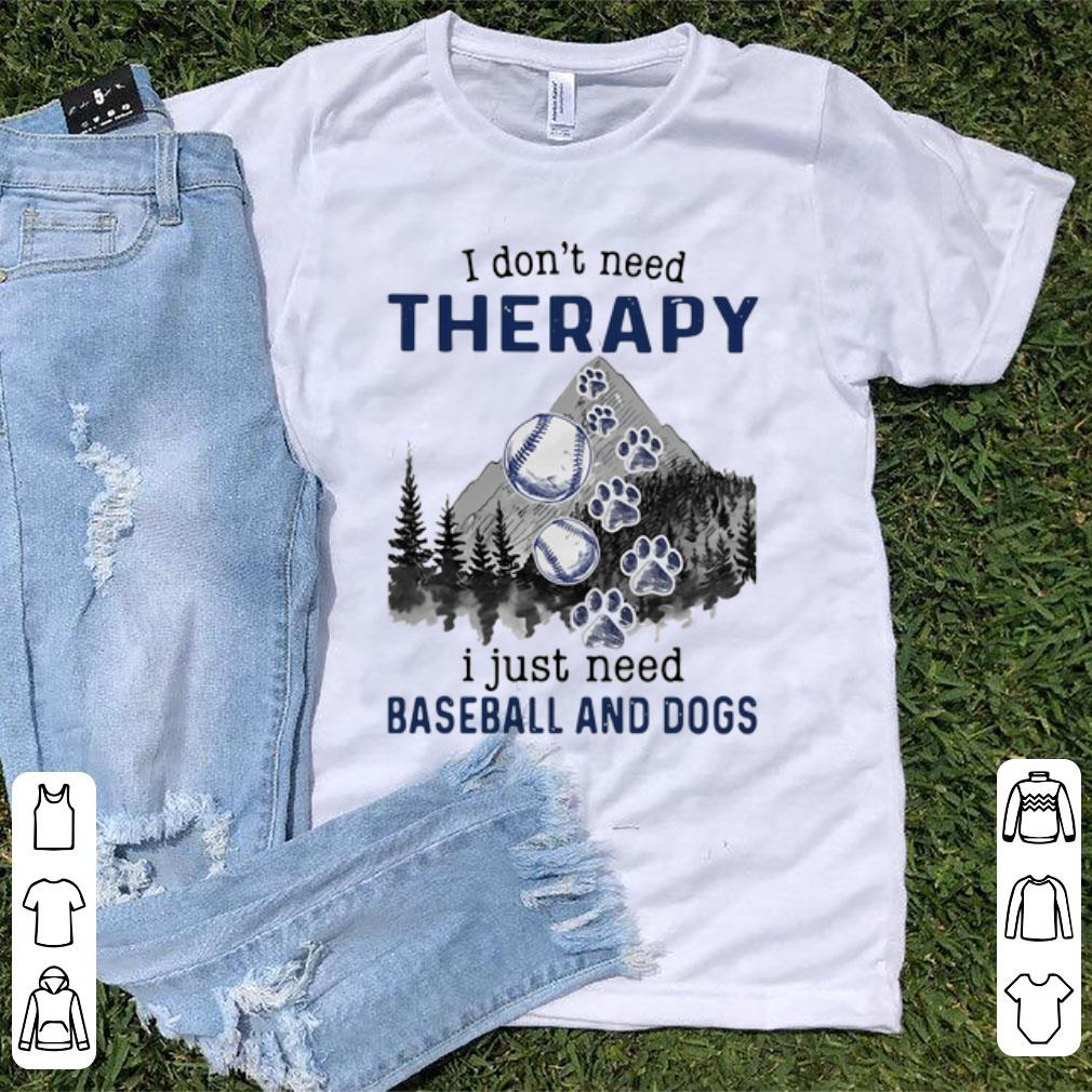Nice Mountain I Don T Need Therapy I Just Need Baseball And Dogs Shirt 1 1.jpg