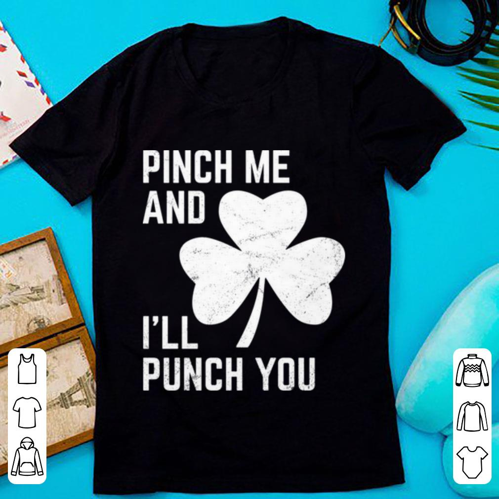 Official Funny St Patrick S Day Pinch Me And I Ll Punch You Shirt 1 1.jpg