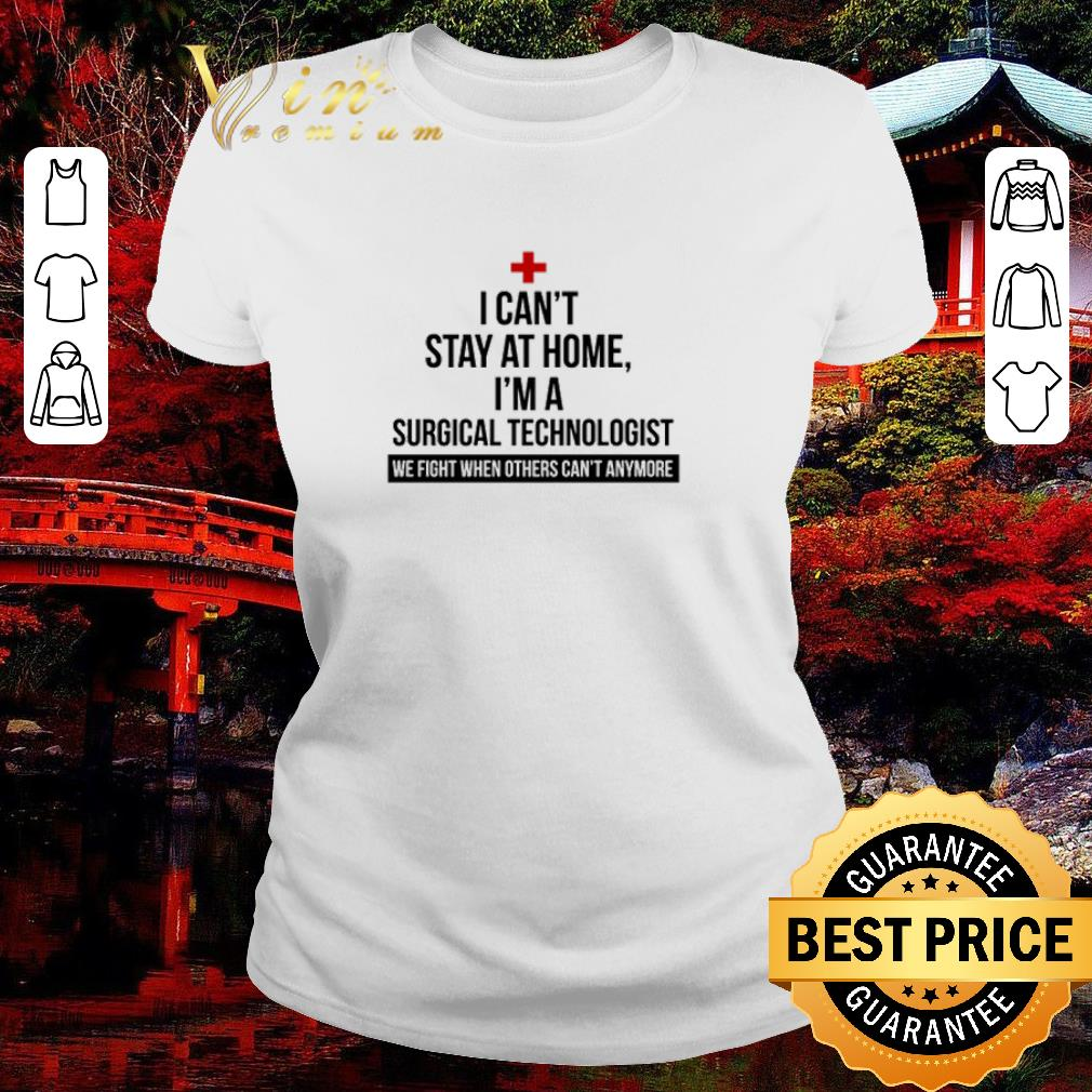 Official I Can T Stay At Home I M A Surgical Technologist We Fight When Others Can T Anymore Shirt 2 1.jpg