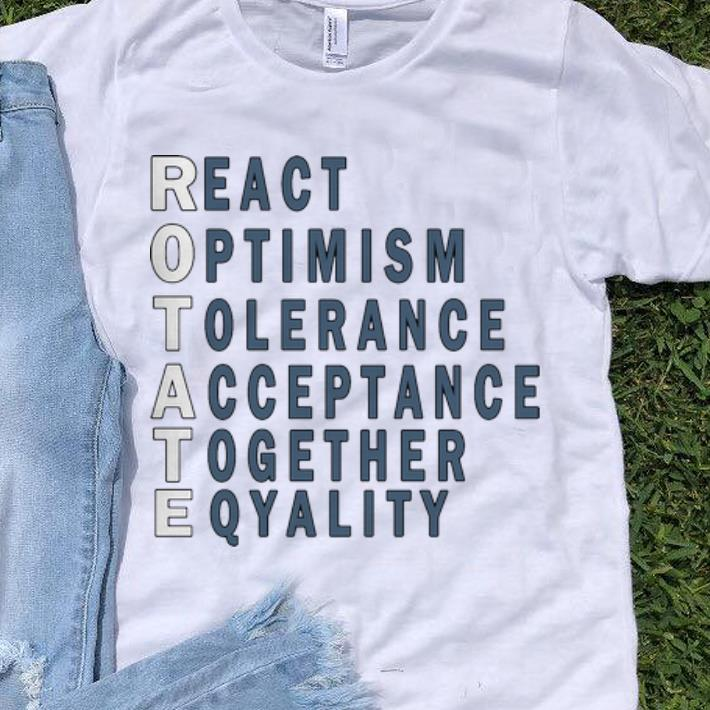 Official React Optimism Tolerance Acceptance Together Equality Rotate Shirt 1 1.jpg