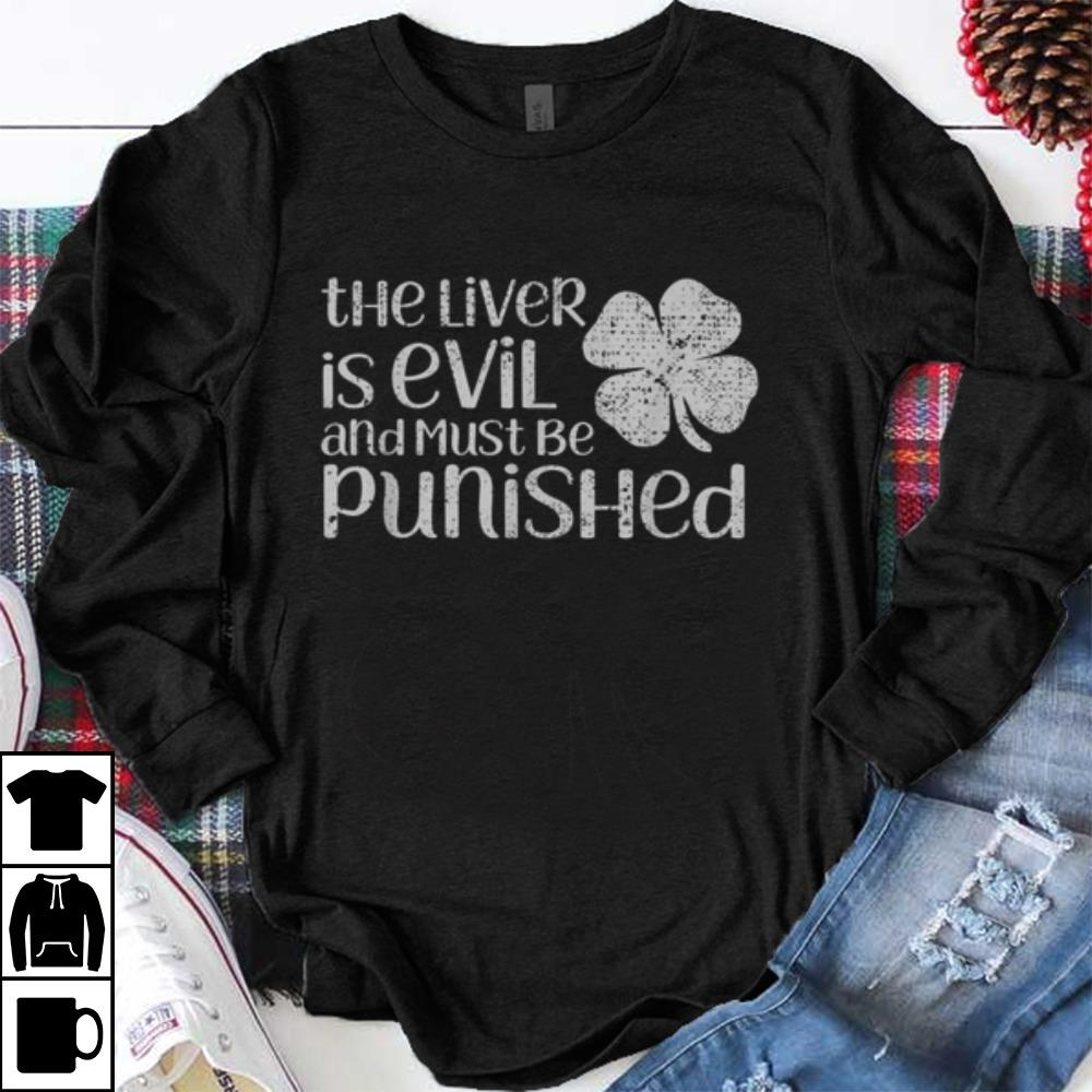 Official The Liver Is Evil And Must Be Punished St Patricks Shirt 1 1.jpg
