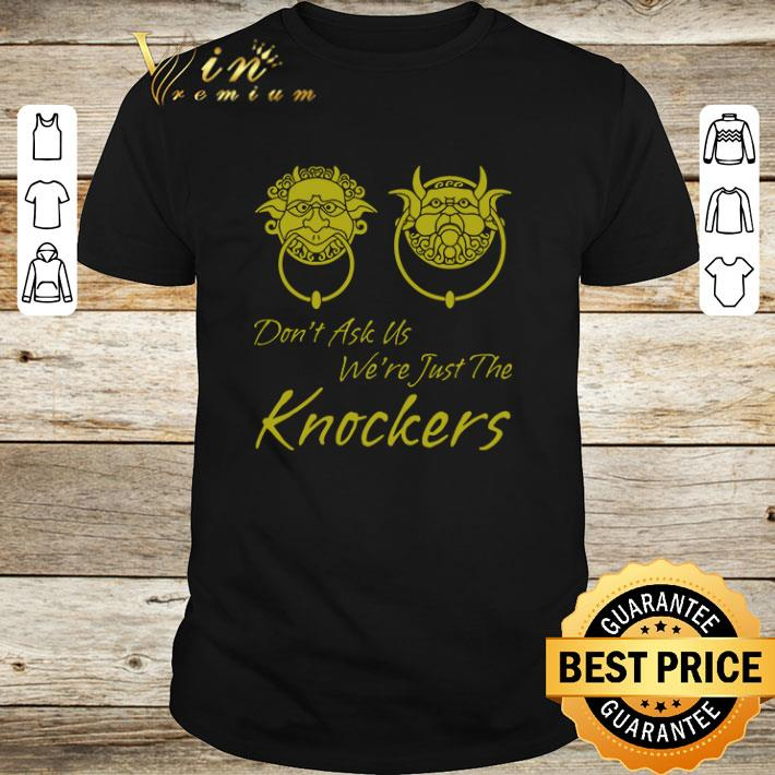 Original Don T Ask Us We Re Just The Knockers Shirt 1 1.jpg